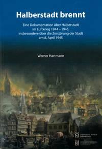 Halberstadt brennt - Titelbild der Neuauflage von Werner Hartmann zum 8. April 1945 [(c): Sammlung Städtisches Museum]