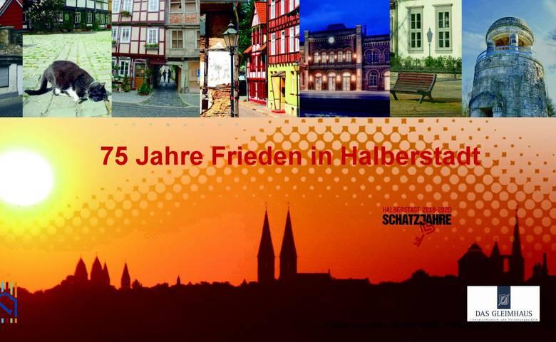 75 Jahre Frieden in Halberstadt [(c) Städtisches Museum]